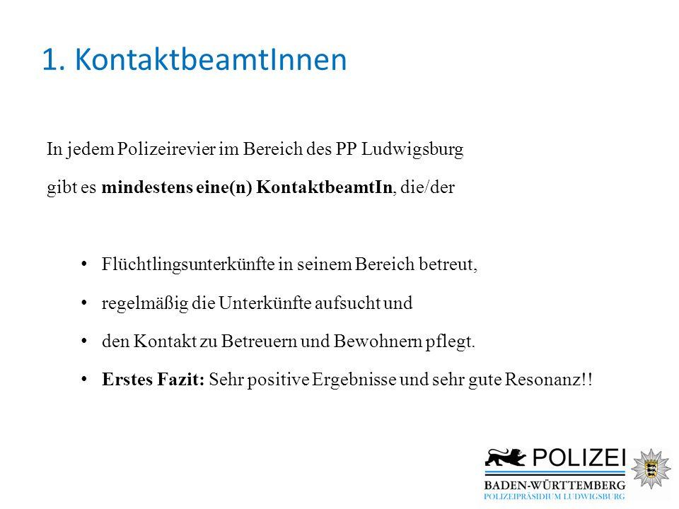 1. KontaktbeamtInnen In jedem Polizeirevier im Bereich des PP Ludwigsburg gibt es mindestens eine(n) KontaktbeamtIn, die/der Flüchtlingsunterkünfte in