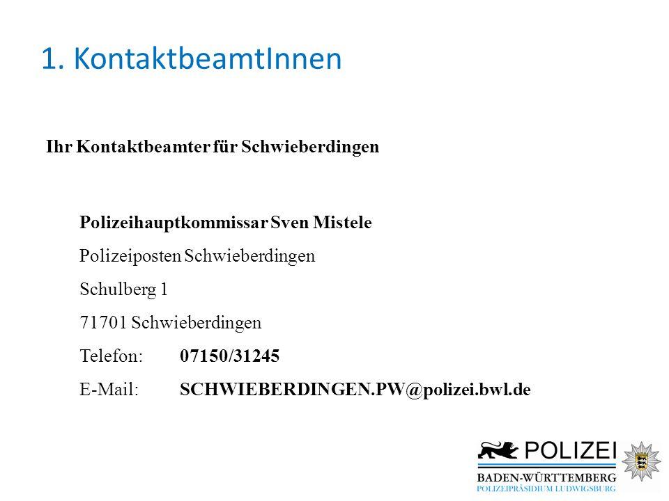 1. KontaktbeamtInnen Ihr Kontaktbeamter für Schwieberdingen Polizeihauptkommissar Sven Mistele Polizeiposten Schwieberdingen Schulberg 1 71701 Schwieb