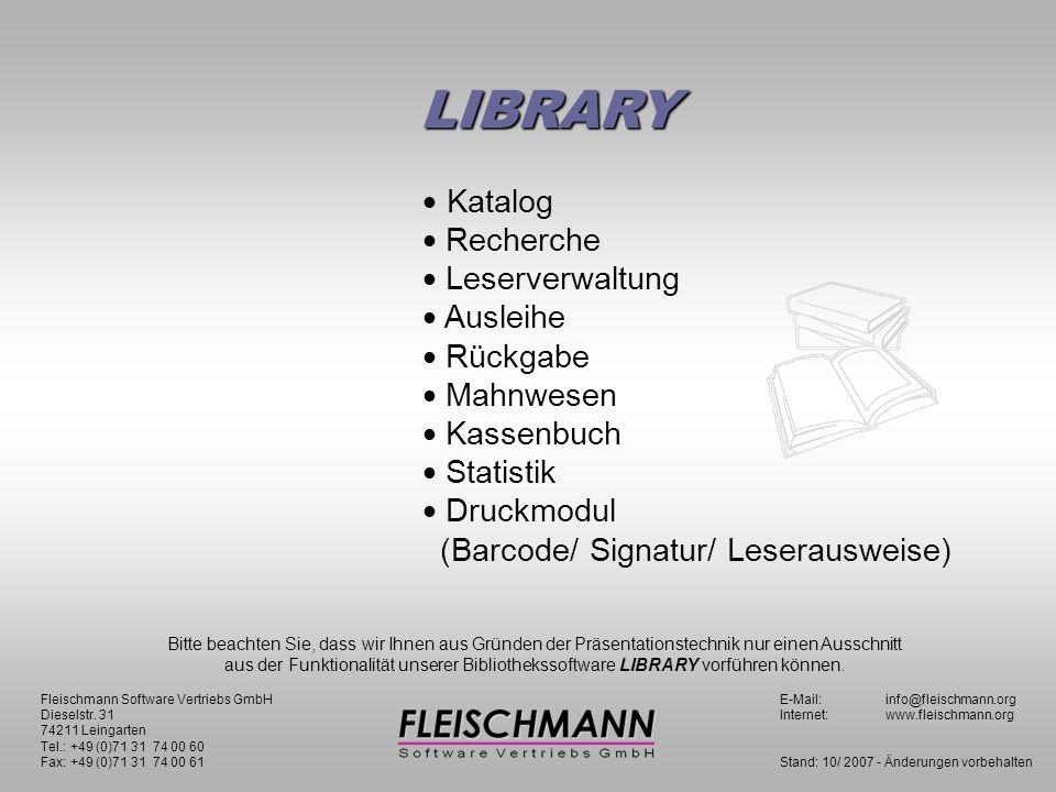 Katalog Recherche Leserverwaltung Ausleihe Rückgabe Mahnwesen Kassenbuch Statistik Druckmodul (Barcode/ Signatur/ Leserausweise) Fleischmann Software Vertriebs GmbHE-Mail:info@fleischmann.org Dieselstr.