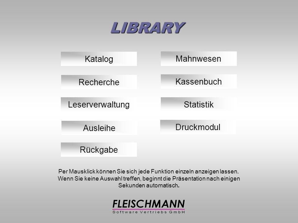 LIBRARY Katalog Ausleihe Rückgabe Recherche Leserverwaltung Per Mausklick können Sie sich jede Funktion einzeln anzeigen lassen.