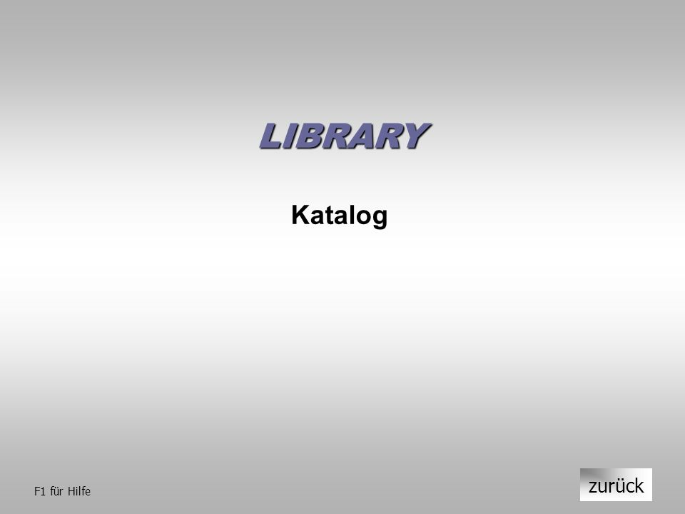 LIBRARY Katalog zurück F1 für Hilfe