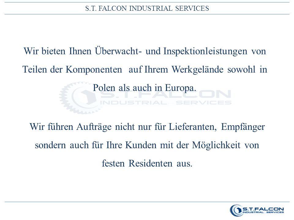 S.T. FALCON INDUSTRIAL SERVICES Wir bieten Ihnen Überwacht- und Inspektionleistungen von Teilen der Komponenten auf Ihrem Werkgelände sowohl in Polen