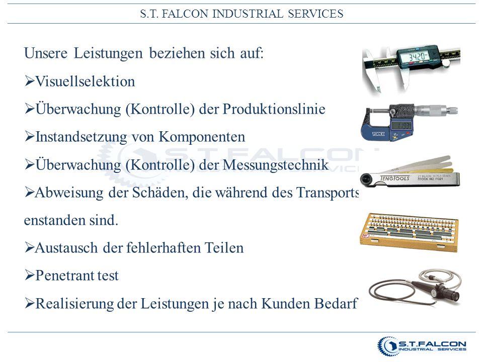 S.T. FALCON INDUSTRIAL SERVICES Unsere Leistungen beziehen sich auf:  Visuellselektion  Überwachung (Kontrolle) der Produktionslinie  Instandsetzun
