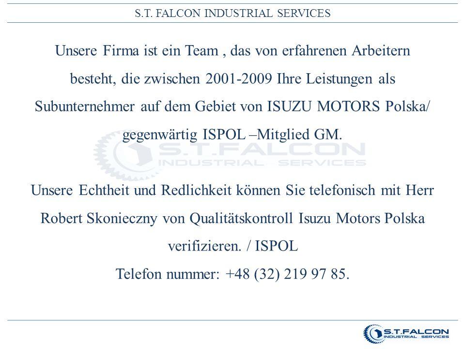 S.T. FALCON INDUSTRIAL SERVICES Unsere Firma ist ein Team, das von erfahrenen Arbeitern besteht, die zwischen 2001-2009 Ihre Leistungen als Subunterne