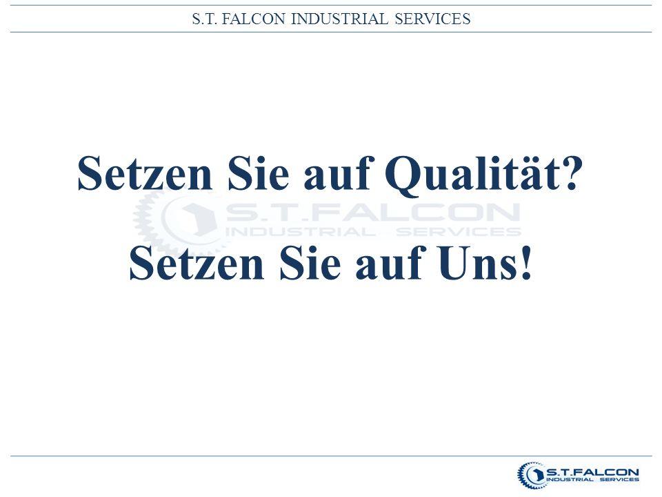 S.T. FALCON INDUSTRIAL SERVICES Setzen Sie auf Qualität? Setzen Sie auf Uns!