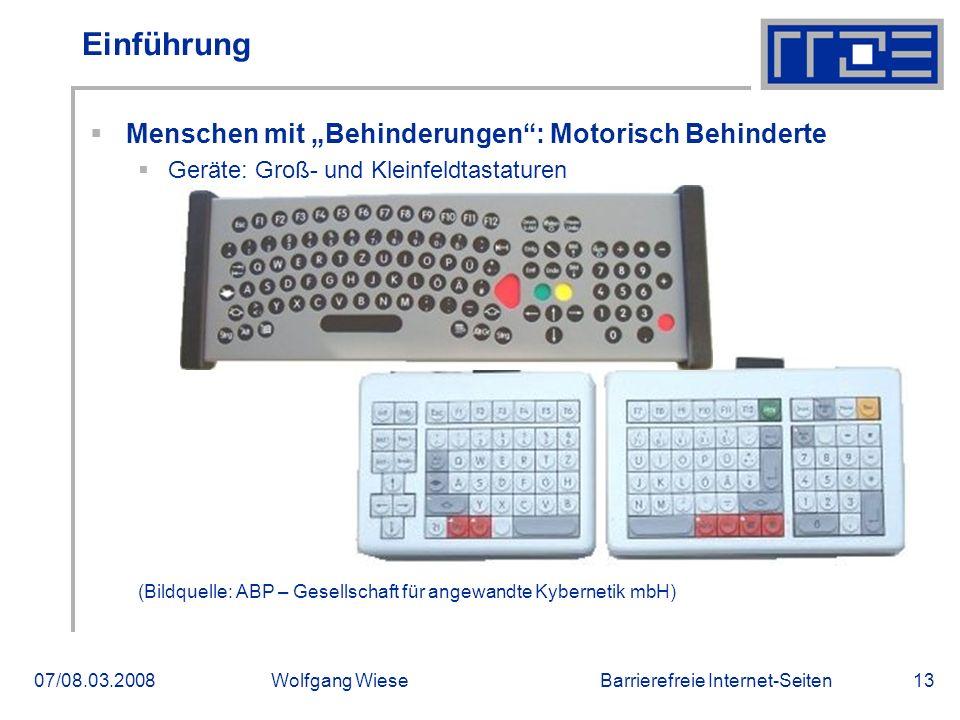 """Barrierefreie Internet-Seiten07/08.03.2008Wolfgang Wiese13 Einführung  Menschen mit """"Behinderungen"""": Motorisch Behinderte  Geräte: Groß- und Kleinfe"""