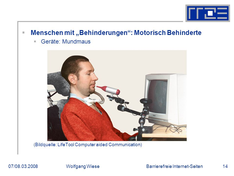 """Barrierefreie Internet-Seiten07/08.03.2008Wolfgang Wiese14  Menschen mit """"Behinderungen : Motorisch Behinderte  Geräte: Mundmaus (Bildquelle: LifeTool Computer aided Communication)"""