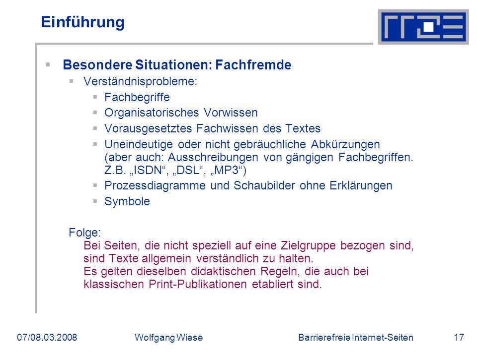 Barrierefreie Internet-Seiten07/08.03.2008Wolfgang Wiese17 Einführung  Besondere Situationen: Fachfremde  Verständnisprobleme:  Fachbegriffe  Orga