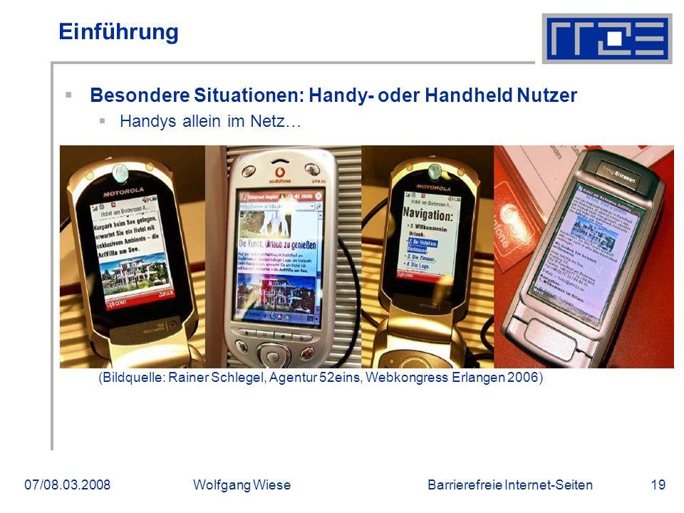 Barrierefreie Internet-Seiten07/08.03.2008Wolfgang Wiese19 Einführung  Besondere Situationen: Handy- oder Handheld Nutzer  Handys allein im Netz… (B