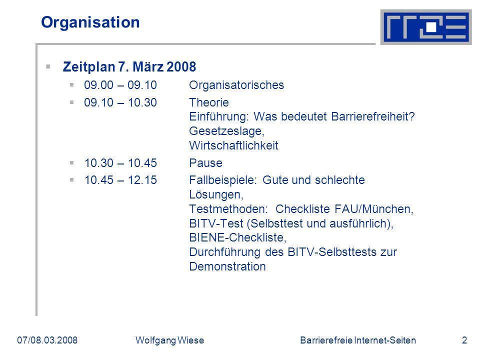 Barrierefreie Internet-Seiten07/08.03.2008Wolfgang Wiese2 Organisation  Zeitplan 7. März 2008  09.00 – 09.10Organisatorisches  09.10 – 10.30 Theori