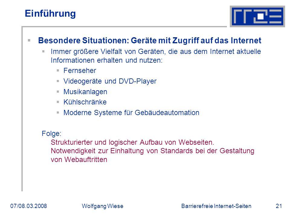 Barrierefreie Internet-Seiten07/08.03.2008Wolfgang Wiese21 Einführung  Besondere Situationen: Geräte mit Zugriff auf das Internet  Immer größere Vie