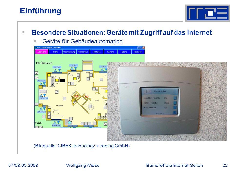 Barrierefreie Internet-Seiten07/08.03.2008Wolfgang Wiese22 Einführung  Besondere Situationen: Geräte mit Zugriff auf das Internet  Geräte für Gebäud