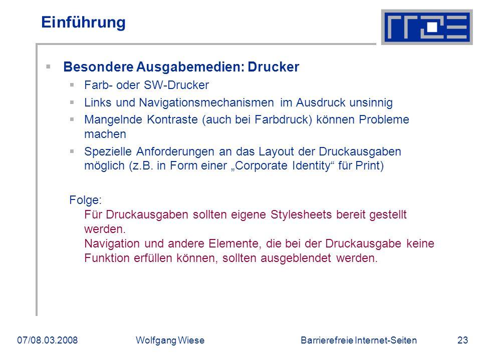 Barrierefreie Internet-Seiten07/08.03.2008Wolfgang Wiese23 Einführung  Besondere Ausgabemedien: Drucker  Farb- oder SW-Drucker  Links und Navigatio