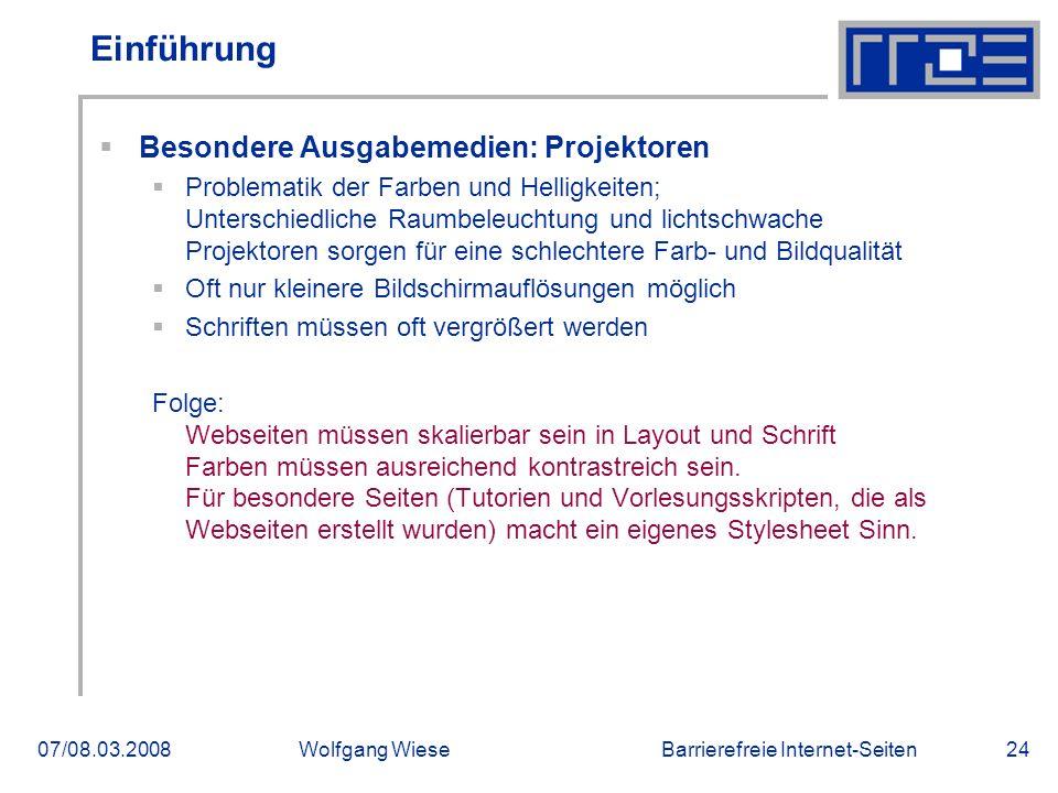 Barrierefreie Internet-Seiten07/08.03.2008Wolfgang Wiese24 Einführung  Besondere Ausgabemedien: Projektoren  Problematik der Farben und Helligkeiten