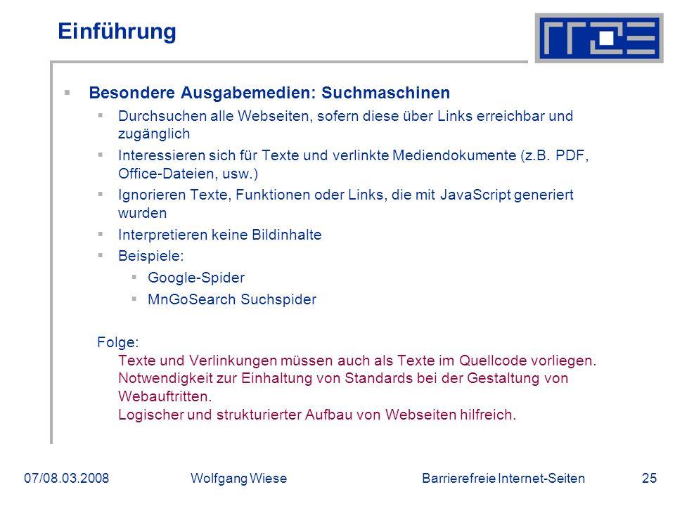Barrierefreie Internet-Seiten07/08.03.2008Wolfgang Wiese25 Einführung  Besondere Ausgabemedien: Suchmaschinen  Durchsuchen alle Webseiten, sofern di