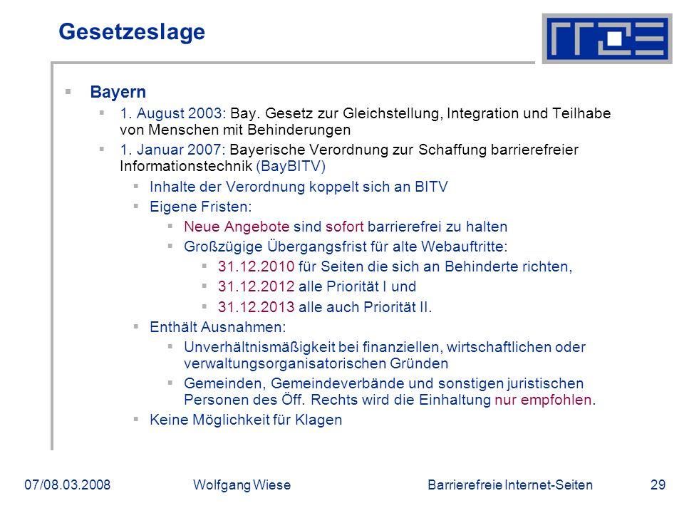 Barrierefreie Internet-Seiten07/08.03.2008Wolfgang Wiese29 Gesetzeslage  Bayern  1. August 2003: Bay. Gesetz zur Gleichstellung, Integration und Tei