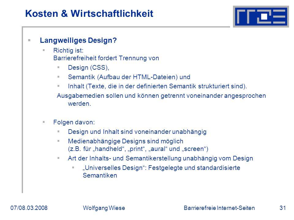 Barrierefreie Internet-Seiten07/08.03.2008Wolfgang Wiese31 Kosten & Wirtschaftlichkeit  Langweiliges Design?  Richtig ist: Barrierefreiheit fordert