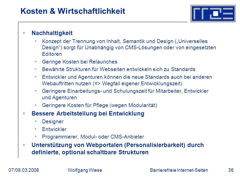 Barrierefreie Internet-Seiten07/08.03.2008Wolfgang Wiese36 Kosten & Wirtschaftlichkeit  Nachhaltigkeit  Konzept der Trennung von Inhalt, Semantik un