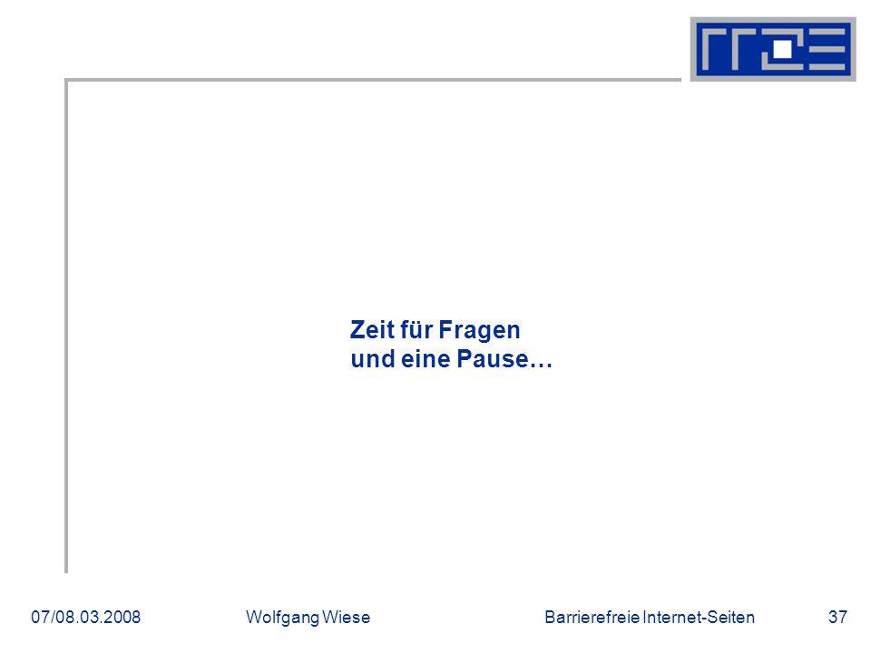 Barrierefreie Internet-Seiten07/08.03.2008Wolfgang Wiese37 Zeit für Fragen und eine Pause…