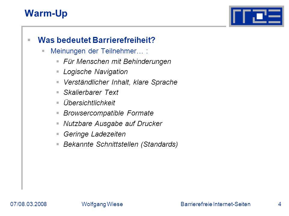 Barrierefreie Internet-Seiten07/08.03.2008Wolfgang Wiese4 Warm-Up  Was bedeutet Barrierefreiheit?  Meinungen der Teilnehmer… :  Für Menschen mit Be