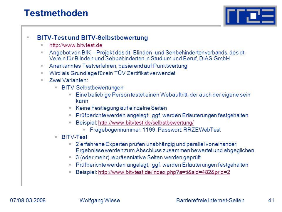 Barrierefreie Internet-Seiten07/08.03.2008Wolfgang Wiese41 Testmethoden  BITV-Test und BITV-Selbstbewertung  http://www.bitvtest.de http://www.bitvtest.de  Angebot von BIK – Projekt des dt.