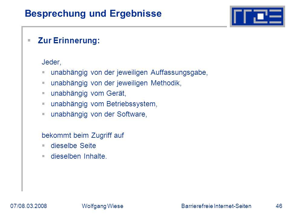 Barrierefreie Internet-Seiten07/08.03.2008Wolfgang Wiese46 Besprechung und Ergebnisse  Zur Erinnerung: Jeder,  unabhängig von der jeweiligen Auffass