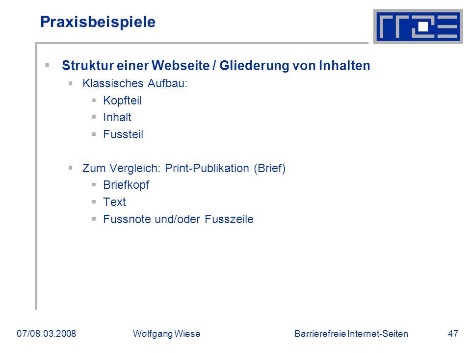 Barrierefreie Internet-Seiten07/08.03.2008Wolfgang Wiese47 Praxisbeispiele  Struktur einer Webseite / Gliederung von Inhalten  Klassisches Aufbau: 