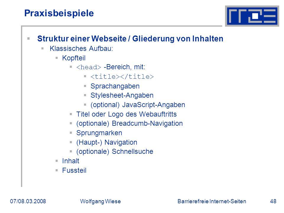 Barrierefreie Internet-Seiten07/08.03.2008Wolfgang Wiese48 Praxisbeispiele  Struktur einer Webseite / Gliederung von Inhalten  Klassisches Aufbau: 