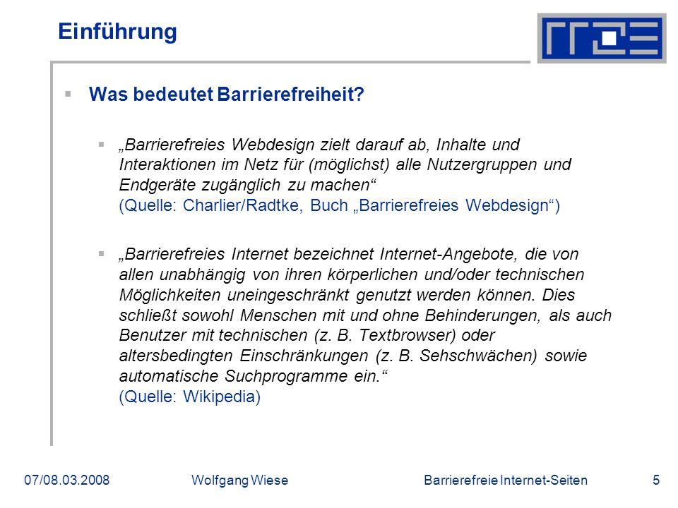 """Barrierefreie Internet-Seiten07/08.03.2008Wolfgang Wiese5 Einführung  Was bedeutet Barrierefreiheit?  """"Barrierefreies Webdesign zielt darauf ab, Inh"""