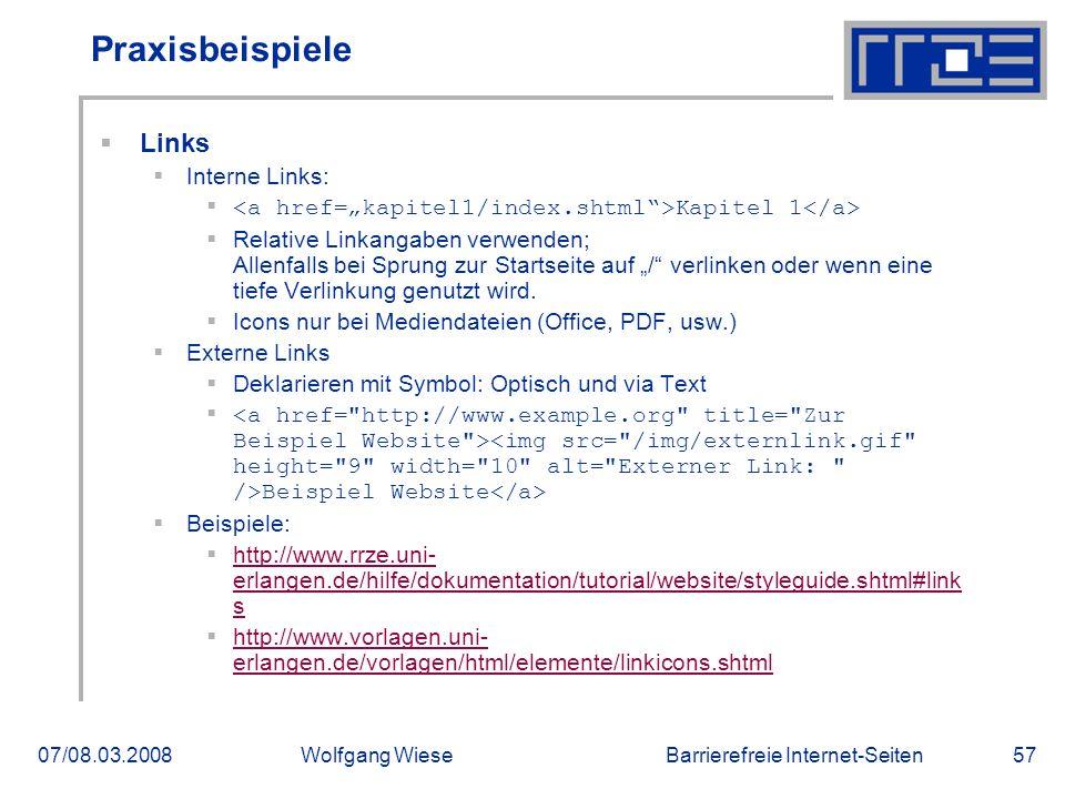 """Barrierefreie Internet-Seiten07/08.03.2008Wolfgang Wiese57 Praxisbeispiele  Links  Interne Links:  Kapitel 1  Relative Linkangaben verwenden; Allenfalls bei Sprung zur Startseite auf """"/ verlinken oder wenn eine tiefe Verlinkung genutzt wird."""