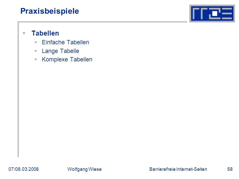 Barrierefreie Internet-Seiten07/08.03.2008Wolfgang Wiese58 Praxisbeispiele  Tabellen  Einfache Tabellen  Lange Tabelle  Komplexe Tabellen