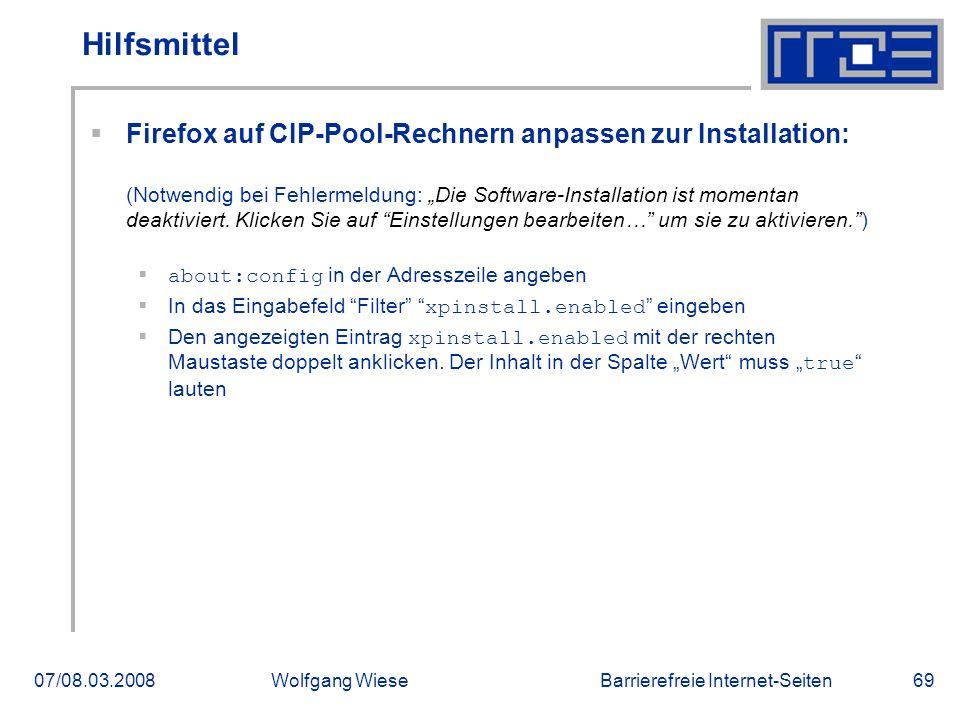 Barrierefreie Internet-Seiten07/08.03.2008Wolfgang Wiese69 Hilfsmittel  Firefox auf CIP-Pool-Rechnern anpassen zur Installation: (Notwendig bei Fehle