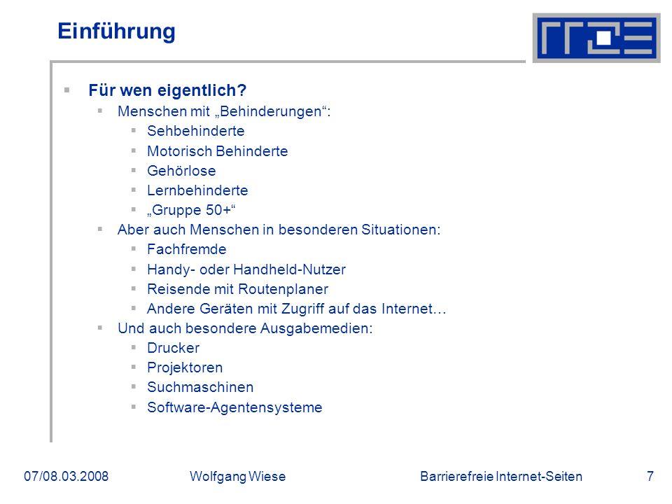 """Barrierefreie Internet-Seiten07/08.03.2008Wolfgang Wiese7 Einführung  Für wen eigentlich?  Menschen mit """"Behinderungen"""":  Sehbehinderte  Motorisch"""