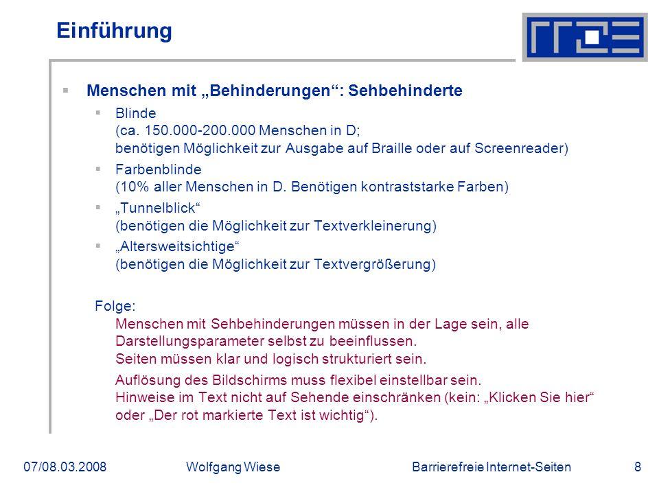 """Barrierefreie Internet-Seiten07/08.03.2008Wolfgang Wiese8 Einführung  Menschen mit """"Behinderungen"""": Sehbehinderte  Blinde (ca. 150.000-200.000 Mensc"""