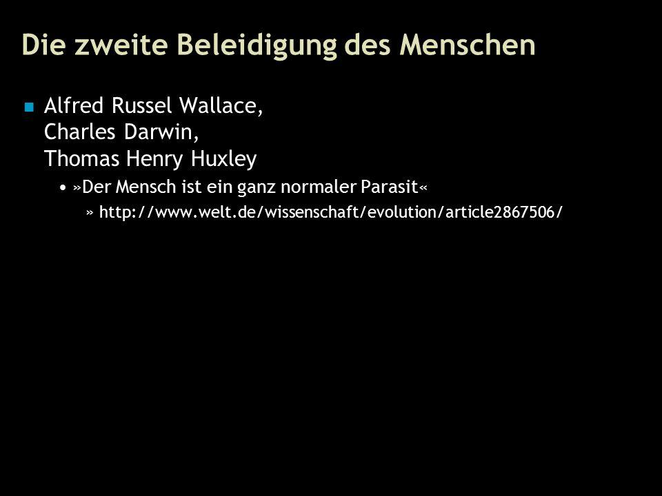 105 Die zweite Beleidigung des Menschen Alfred Russel Wallace, Charles Darwin, Thomas Henry Huxley »Der Mensch ist ein ganz normaler Parasit« »http://www.welt.de/wissenschaft/evolution/article2867506/