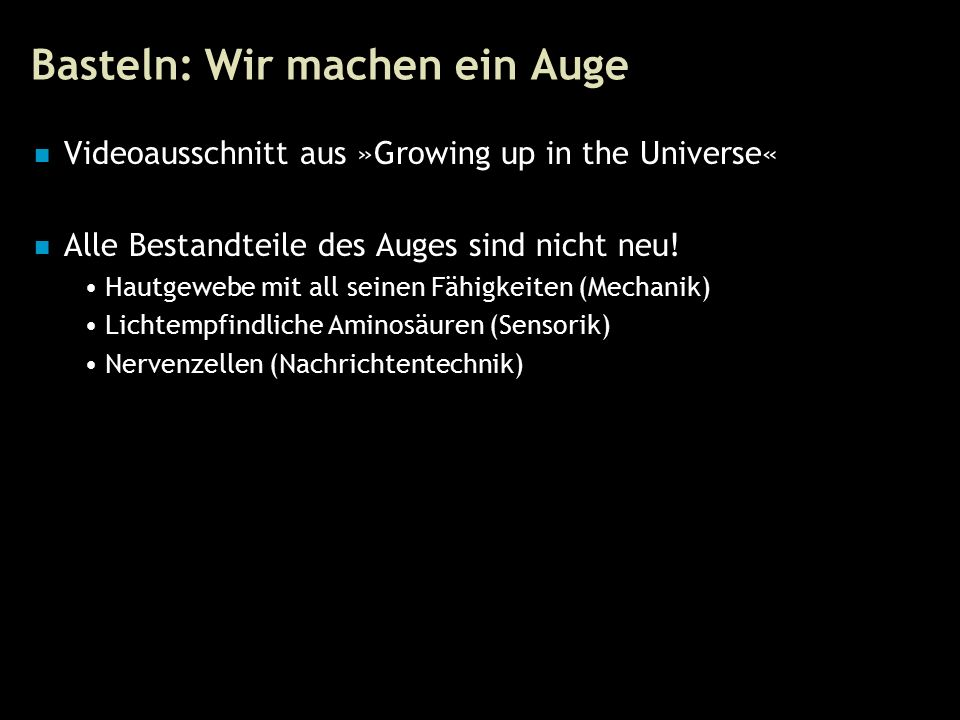 112 Basteln: Wir machen ein Auge Videoausschnitt aus »Growing up in the Universe« Alle Bestandteile des Auges sind nicht neu.