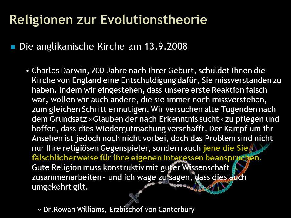 60 Religionen zur Evolutionstheorie Die anglikanische Kirche am 13.9.2008 Charles Darwin, 200 Jahre nach Ihrer Geburt, schuldet Ihnen die Kirche von England eine Entschuldigung dafür, Sie missverstanden zu haben.
