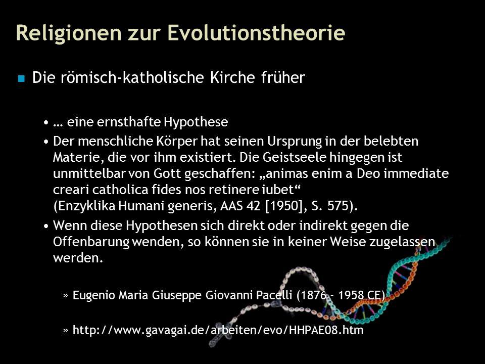 61 Religionen zur Evolutionstheorie Die römisch-katholische Kirche früher … eine ernsthafte Hypothese Der menschliche Körper hat seinen Ursprung in der belebten Materie, die vor ihm existiert.