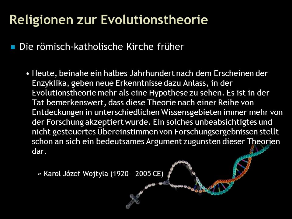 62 Religionen zur Evolutionstheorie Die römisch-katholische Kirche früher Heute, beinahe ein halbes Jahrhundert nach dem Erscheinen der Enzyklika, geben neue Erkenntnisse dazu Anlass, in der Evolutionstheorie mehr als eine Hypothese zu sehen.