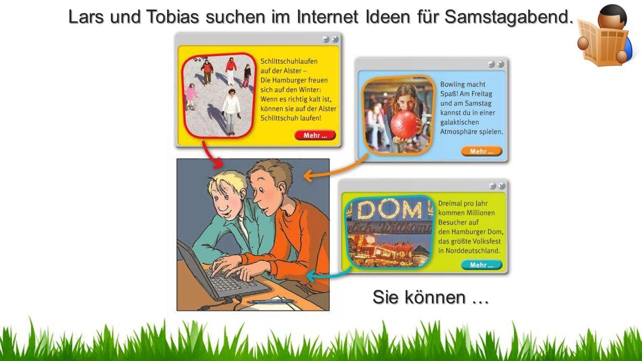 Sie können … Lars und Tobias suchen im Internet Ideen für Samstagabend.