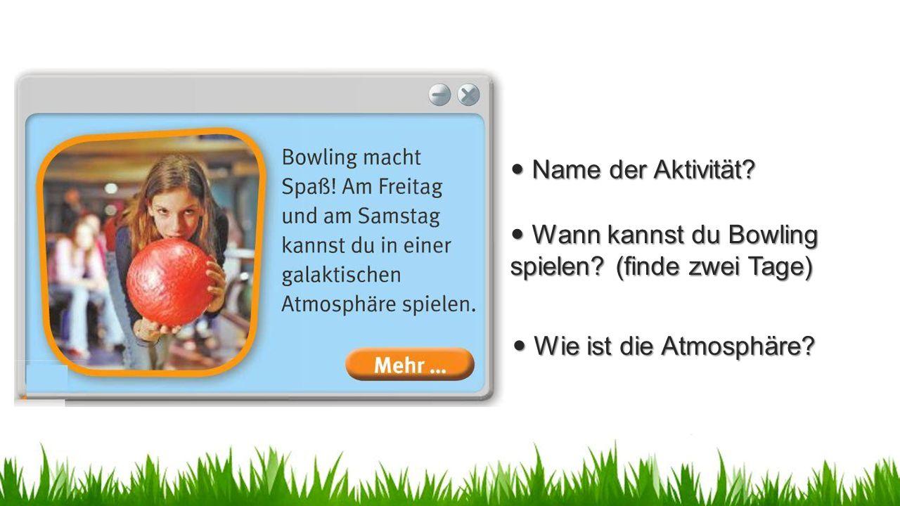 Name der Aktivität. Name der Aktivität. Wann kannst du Bowling spielen.