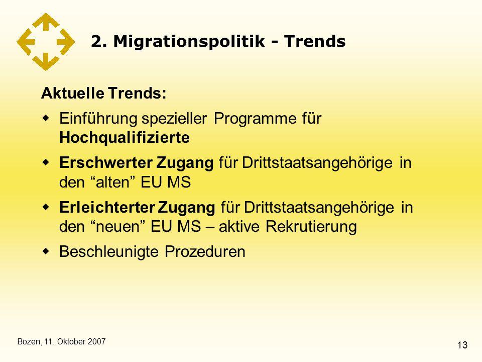 Bozen, 11. Oktober 2007 13 2. Migrationspolitik - Trends Aktuelle Trends:  Einführung spezieller Programme für Hochqualifizierte  Erschwerter Zugang