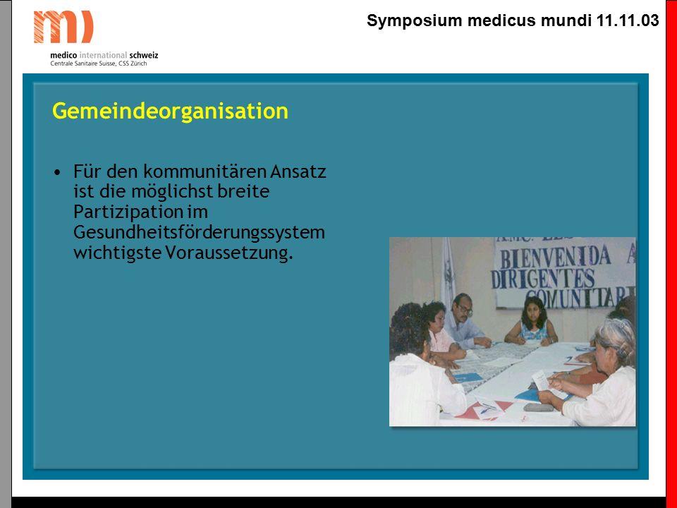 Symposium medicus mundi 11.11.03 Kommunitäre Gesundheitsförderung Organisation der Gemeinde Die Berücksichtigung der Gender-Perspektive ist zentral im Gesundheitsförderungs- und Entwicklungsprozess der Gemeinde.