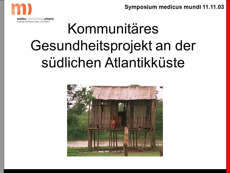 Symposium medicus mundi 11.11.03 Kommunitäres Gesundheitsprojekt an der südlichen Atlantikküste