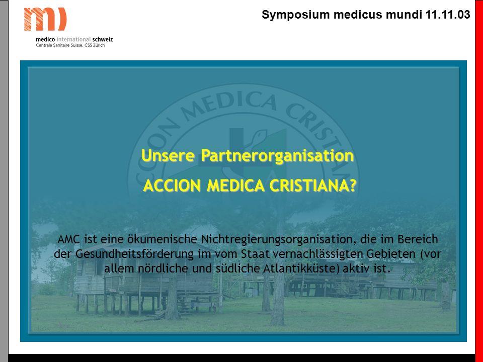 Symposium medicus mundi 11.11.03 Unsere Partnerorganisation ACCION MEDICA CRISTIANA.