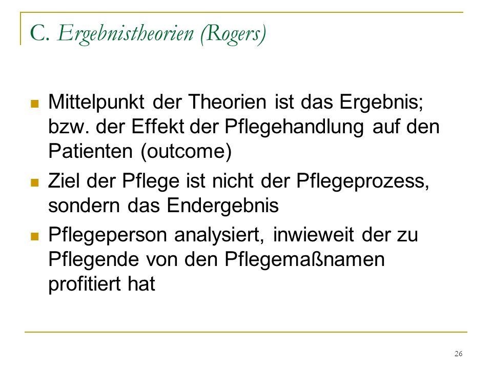 26 C.Ergebnistheorien (Rogers) Mittelpunkt der Theorien ist das Ergebnis; bzw.