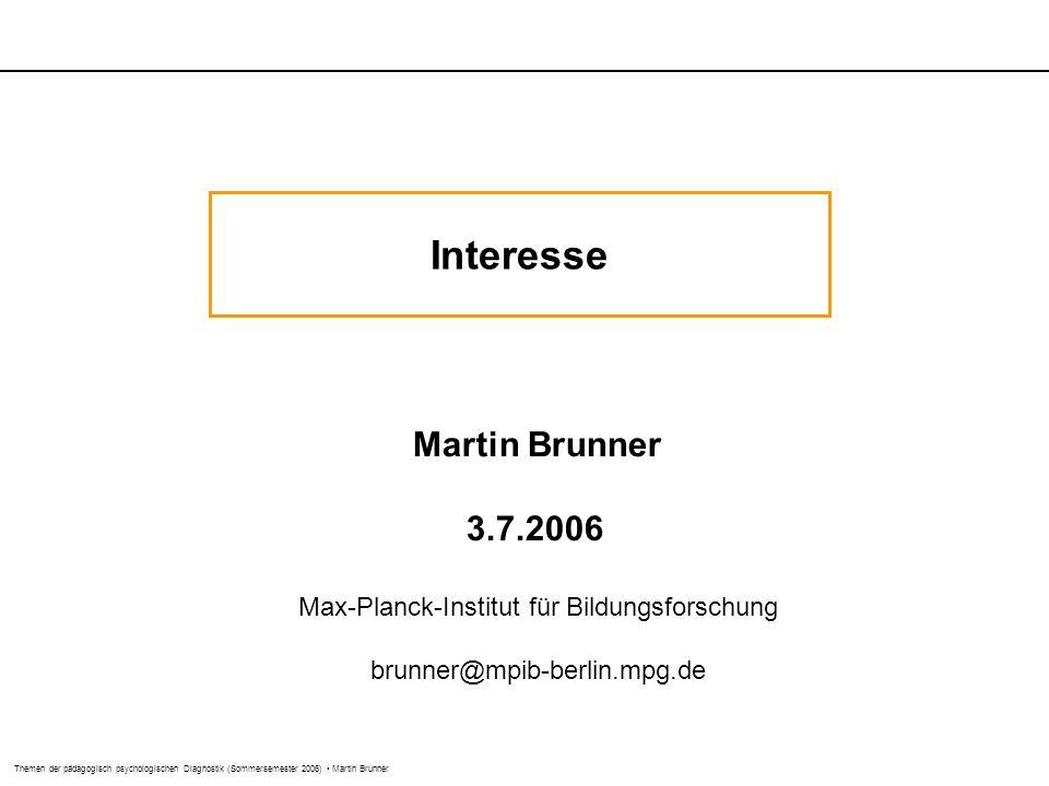 Themen der pädagogisch psychologischen Diagnostik (Sommersemester 2006) Martin Brunner Interesse Martin Brunner 3.7.2006 Max-Planck-Institut für Bildungsforschung brunner@mpib-berlin.mpg.de