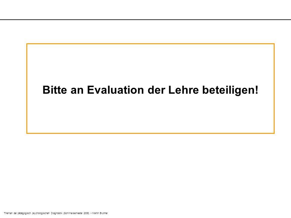 Themen der pädagogisch psychologischen Diagnostik (Sommersemester 2006) Martin Brunner Bitte an Evaluation der Lehre beteiligen!