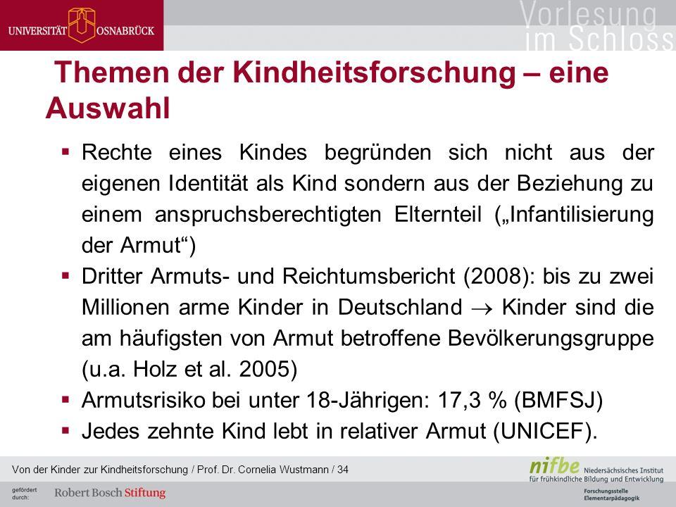 """Themen der Kindheitsforschung – eine Auswahl  Rechte eines Kindes begründen sich nicht aus der eigenen Identität als Kind sondern aus der Beziehung zu einem anspruchsberechtigten Elternteil (""""Infantilisierung der Armut )  Dritter Armuts- und Reichtumsbericht (2008): bis zu zwei Millionen arme Kinder in Deutschland  Kinder sind die am häufigsten von Armut betroffene Bevölkerungsgruppe (u.a."""