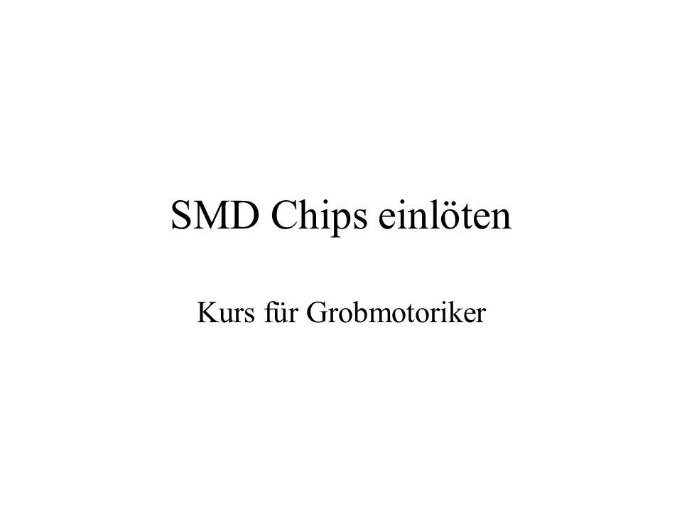 SMD Chips einlöten Kurs für Grobmotoriker
